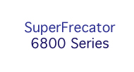 SuperFrecator 6800 Series
